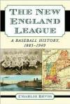 The New England League: A Baseball History 1885 - 1949